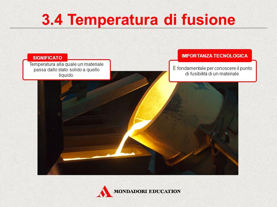 3.4 Temperatura di fusione IMPORTANZA TECNOLOGICA
