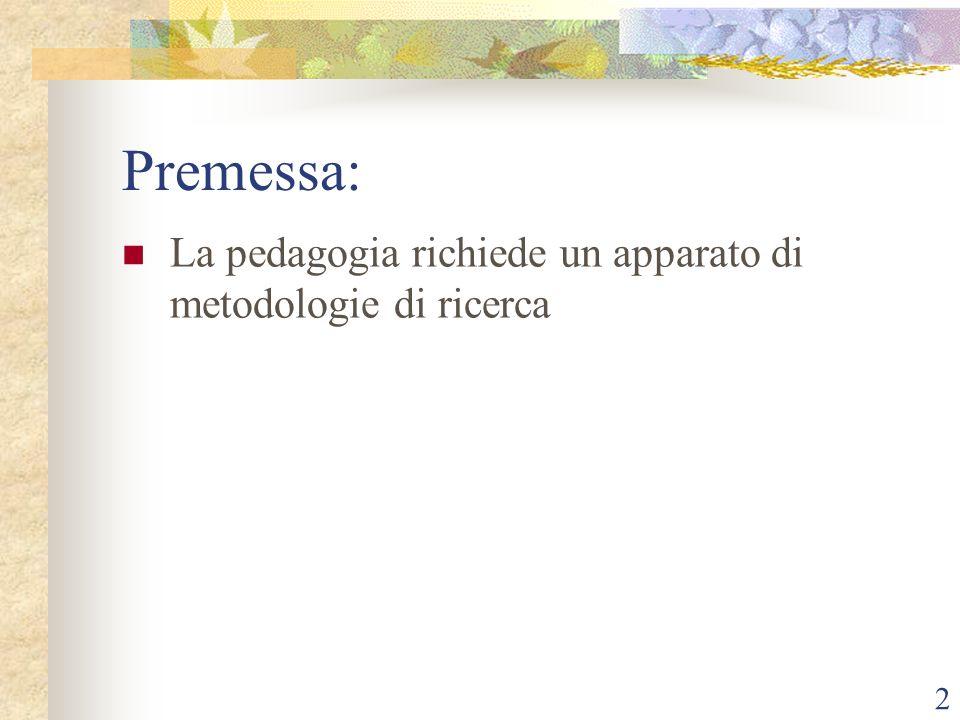 Premessa: La pedagogia richiede un apparato di metodologie di ricerca