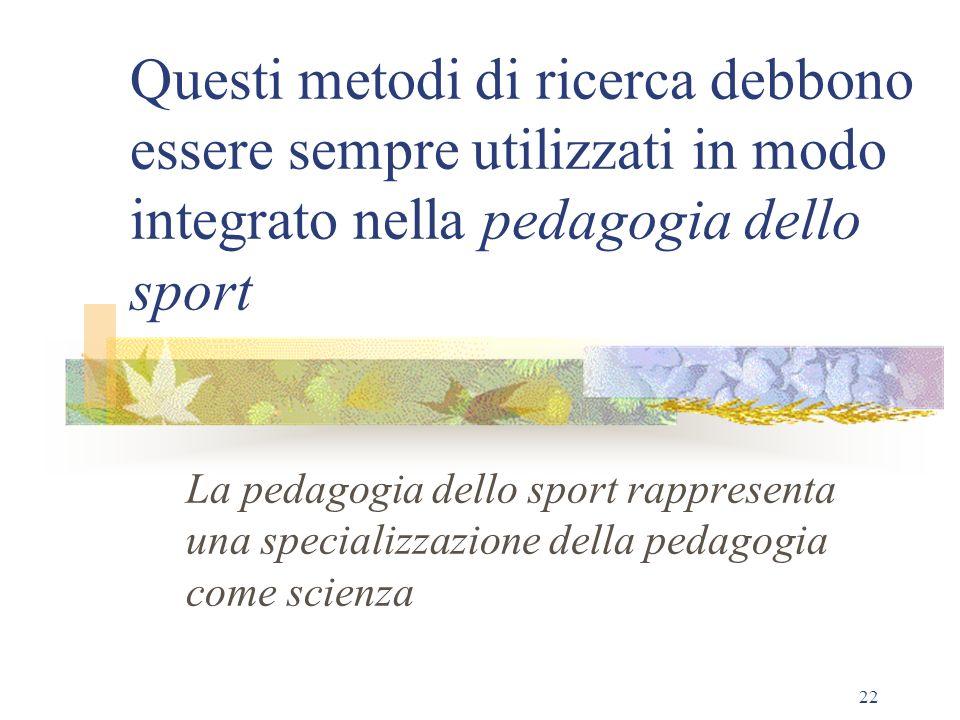 Questi metodi di ricerca debbono essere sempre utilizzati in modo integrato nella pedagogia dello sport
