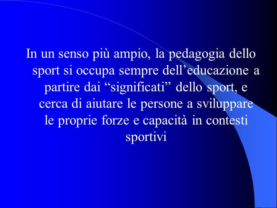 In un senso più ampio, la pedagogia dello sport si occupa sempre dell'educazione a partire dai significati dello sport, e cerca di aiutare le persone a sviluppare le proprie forze e capacità in contesti sportivi
