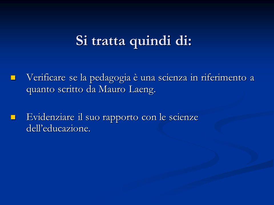 Si tratta quindi di:Verificare se la pedagogia è una scienza in riferimento a quanto scritto da Mauro Laeng.