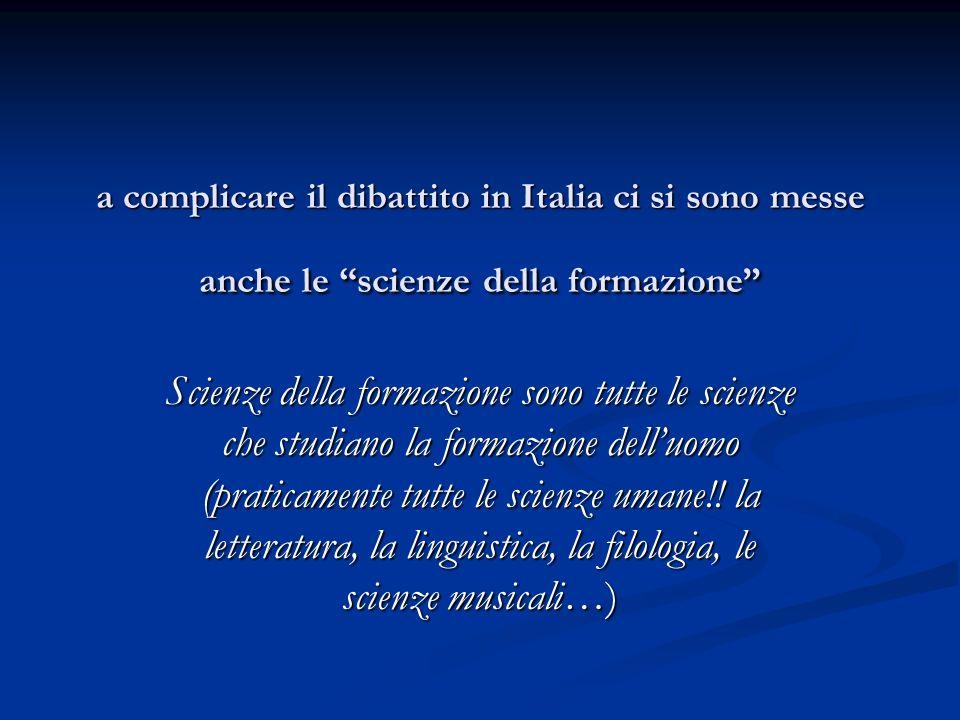 a complicare il dibattito in Italia ci si sono messe anche le scienze della formazione