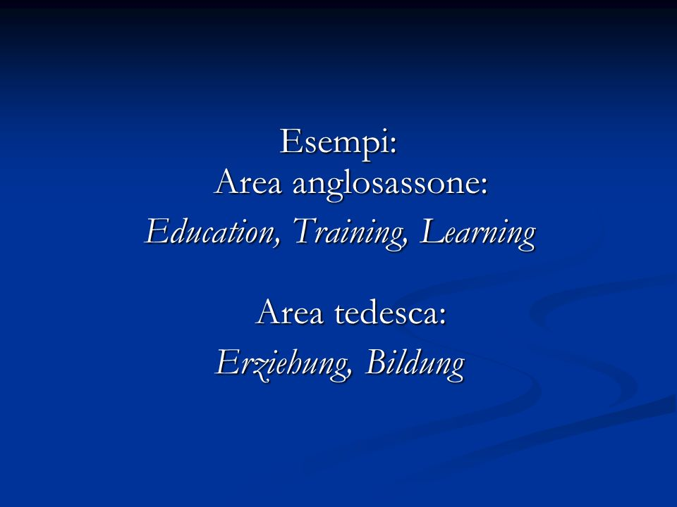 Esempi: Area anglosassone: Education, Training, Learning Area tedesca: