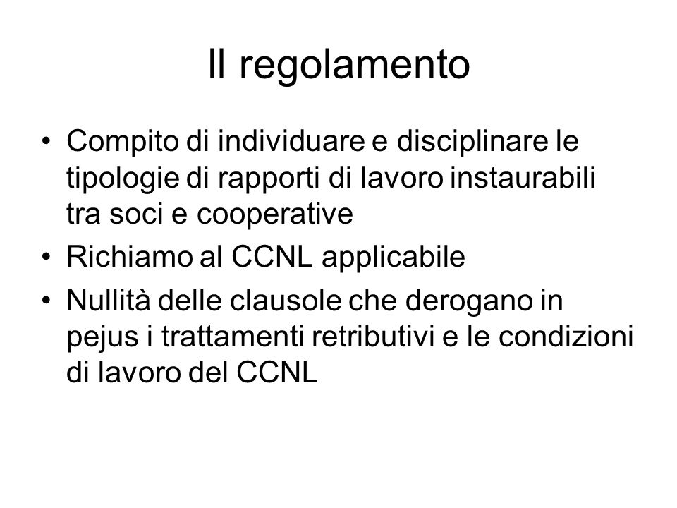 Il regolamento Compito di individuare e disciplinare le tipologie di rapporti di lavoro instaurabili tra soci e cooperative.