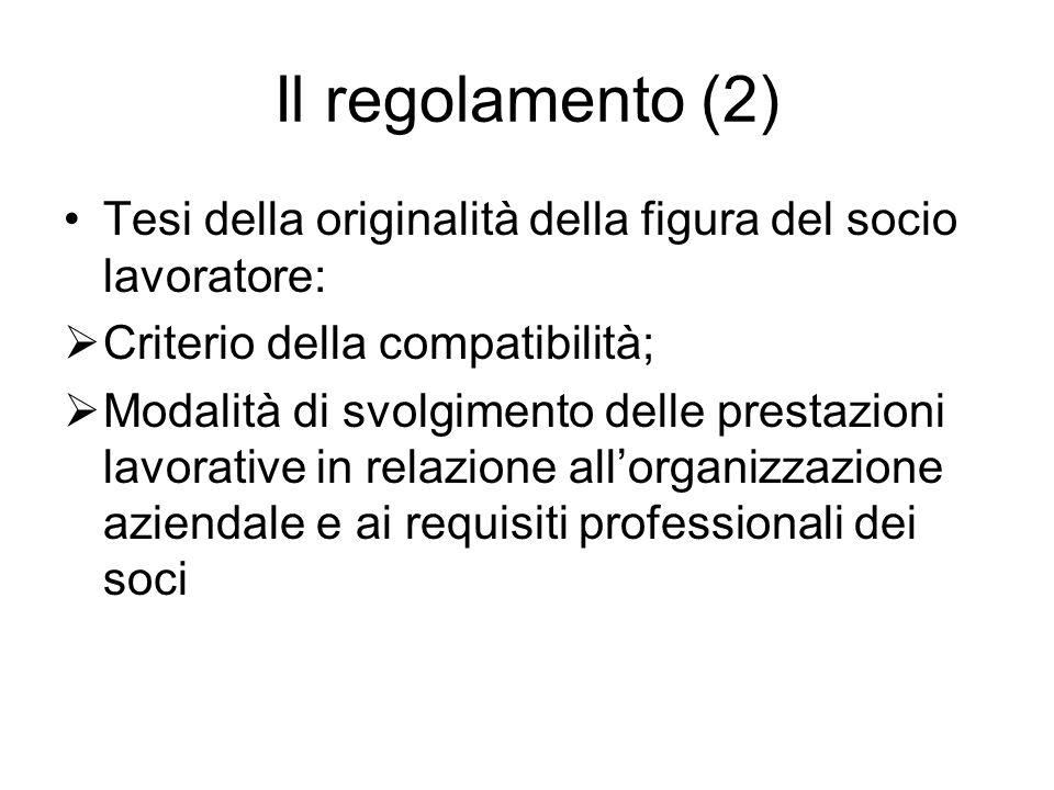 Il regolamento (2) Tesi della originalità della figura del socio lavoratore: Criterio della compatibilità;