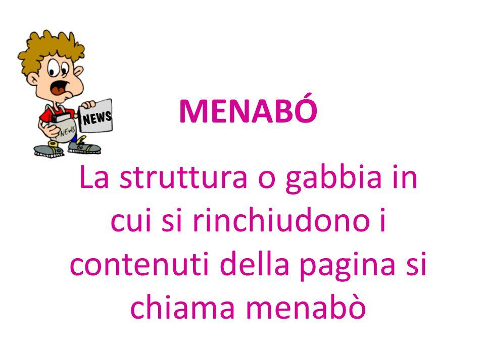 MENABÓ La struttura o gabbia in cui si rinchiudono i contenuti della pagina si chiama menabò
