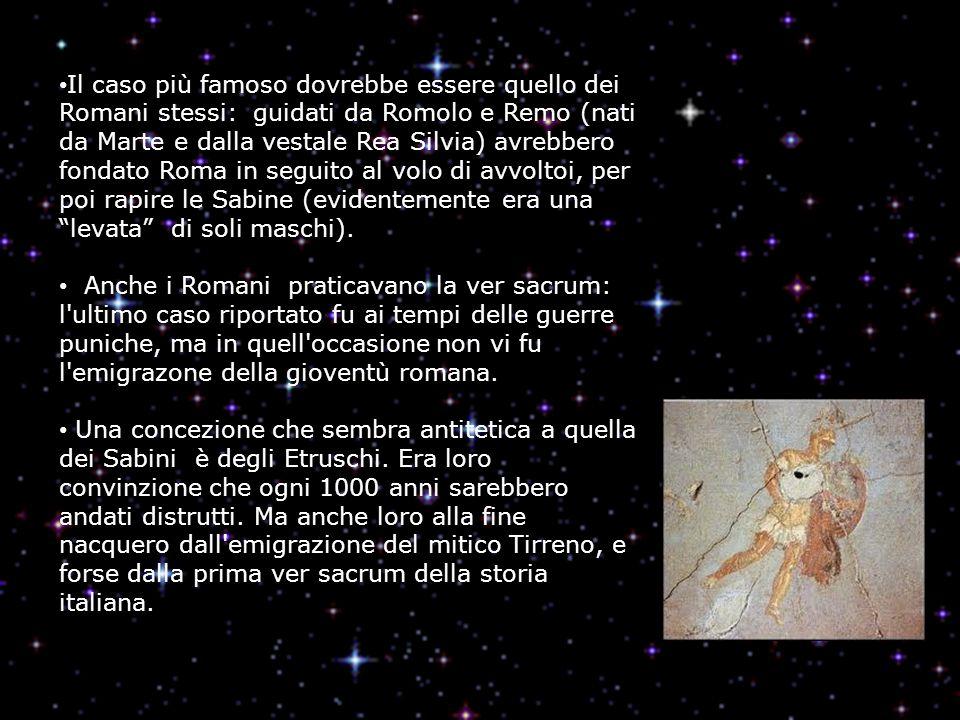 Il caso più famoso dovrebbe essere quello dei Romani stessi: guidati da Romolo e Remo (nati da Marte e dalla vestale Rea Silvia) avrebbero fondato Roma in seguito al volo di avvoltoi, per poi rapire le Sabine (evidentemente era una levata di soli maschi).