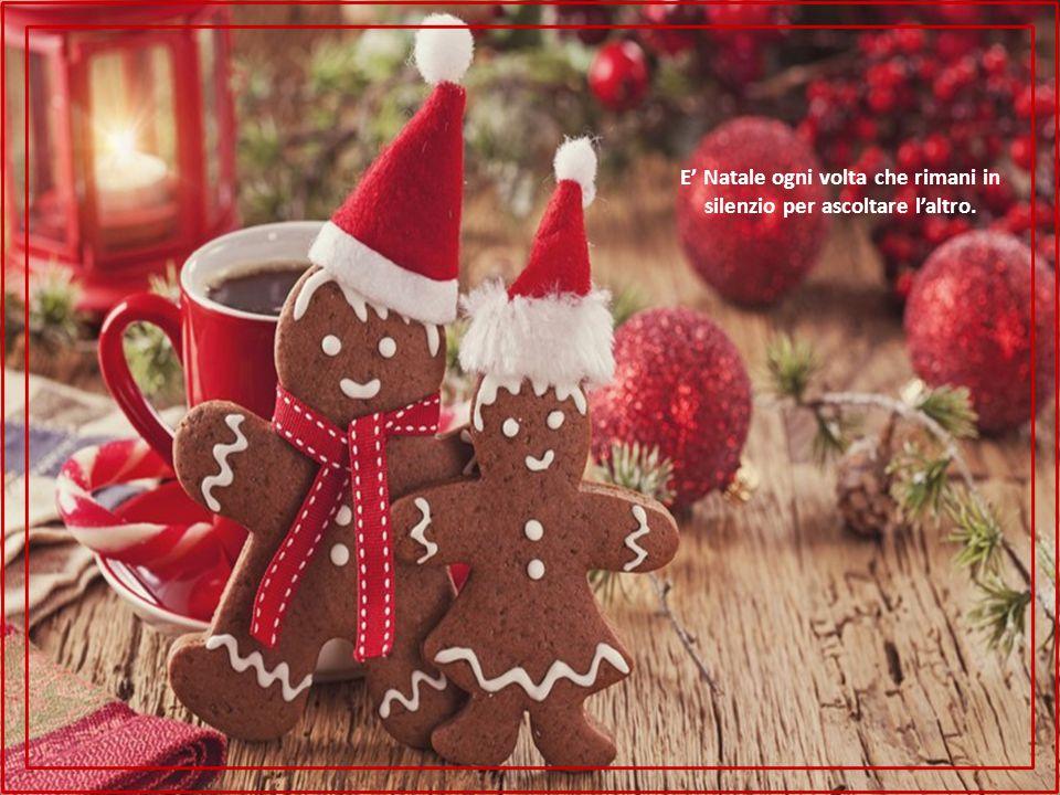E' Natale ogni volta che rimani in silenzio per ascoltare l'altro.