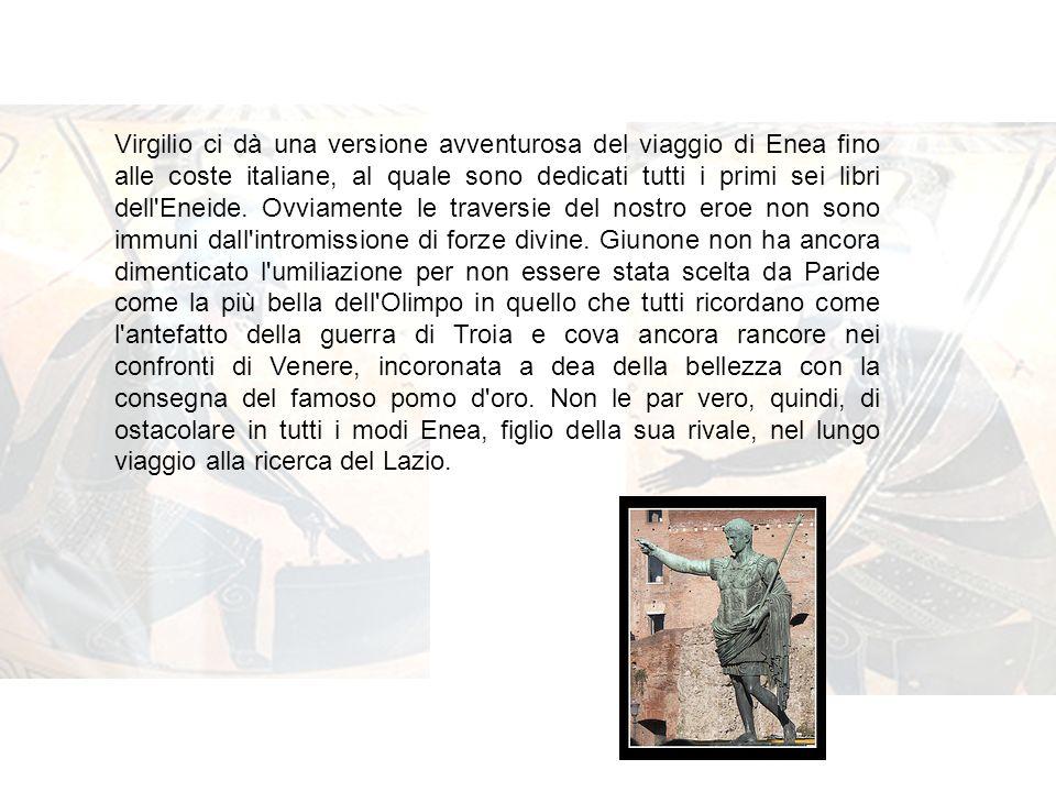 Virgilio ci dà una versione avventurosa del viaggio di Enea fino alle coste italiane, al quale sono dedicati tutti i primi sei libri dell Eneide.