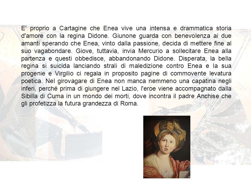 E proprio a Cartagine che Enea vive una intensa e drammatica storia d amore con la regina Didone.