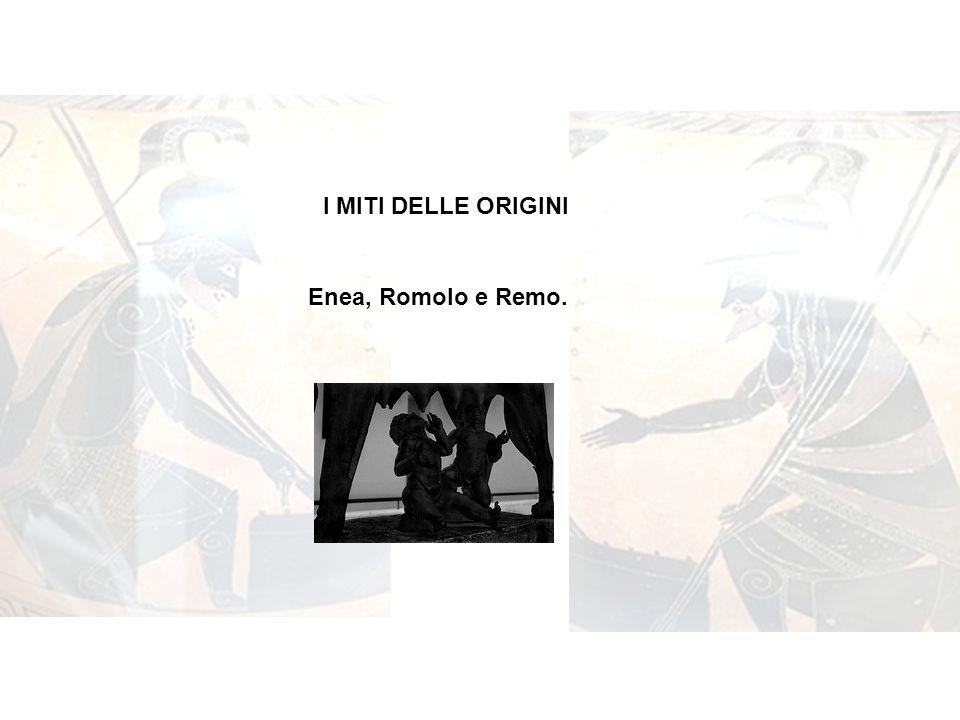 I MITI DELLE ORIGINI Enea, Romolo e Remo.