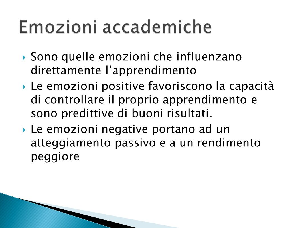 Emozioni accademiche Sono quelle emozioni che influenzano direttamente l'apprendimento.