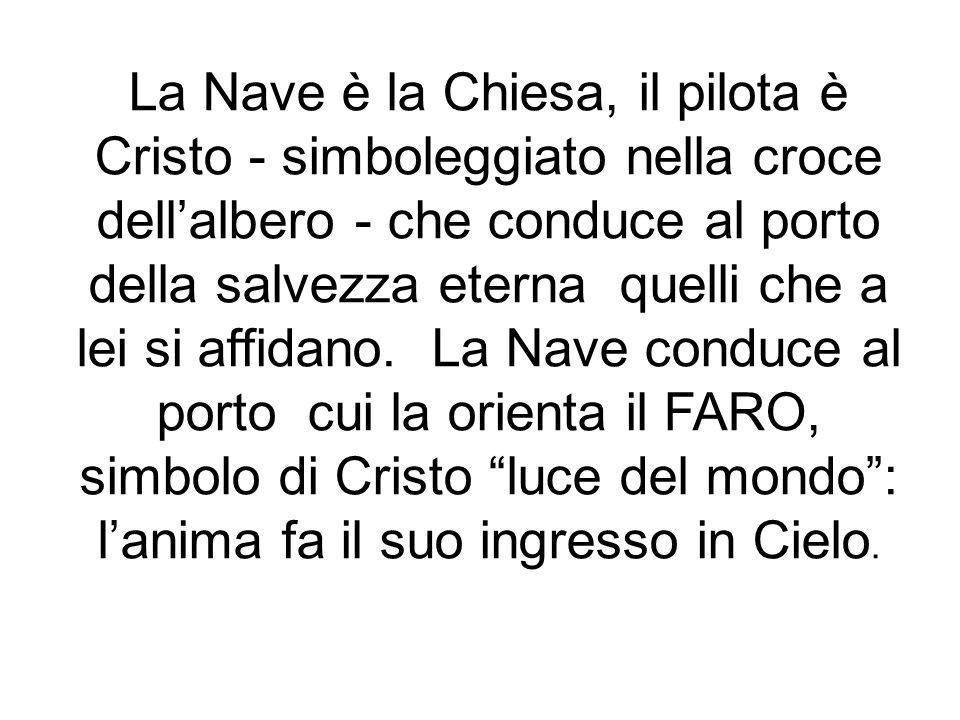 La Nave è la Chiesa, il pilota è Cristo - simboleggiato nella croce dell'albero - che conduce al porto della salvezza eterna quelli che a lei si affidano.
