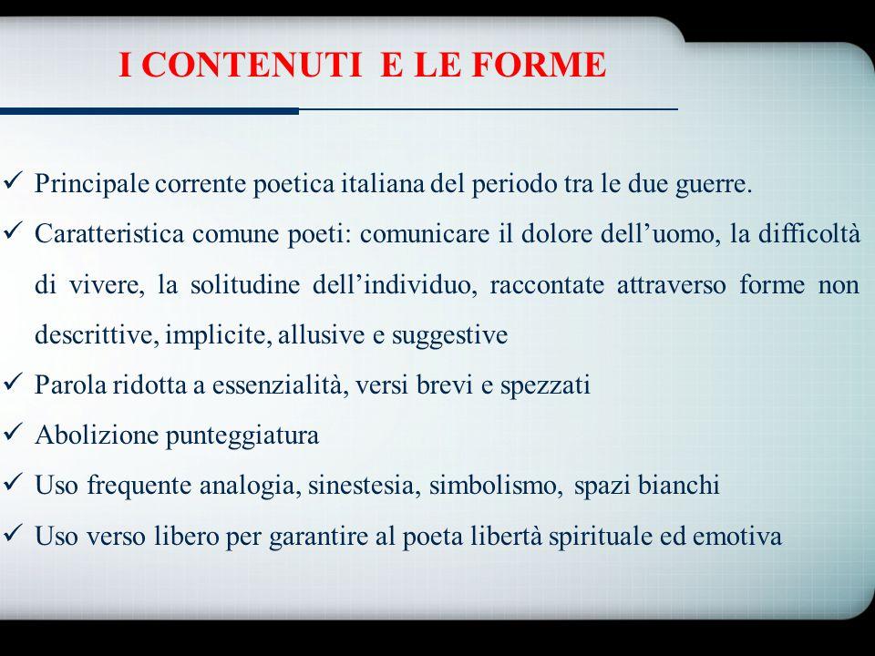 I CONTENUTI E LE FORME Principale corrente poetica italiana del periodo tra le due guerre.
