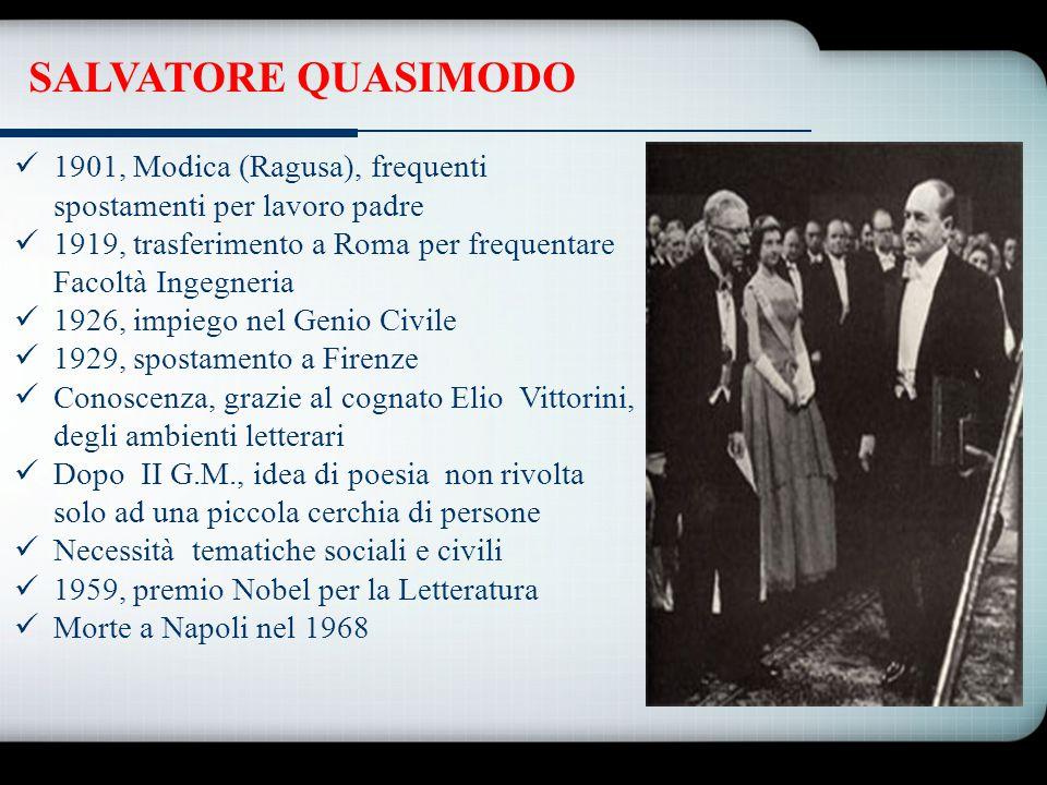 SALVATORE QUASIMODO 1901, Modica (Ragusa), frequenti spostamenti per lavoro padre. 1919, trasferimento a Roma per frequentare Facoltà Ingegneria.