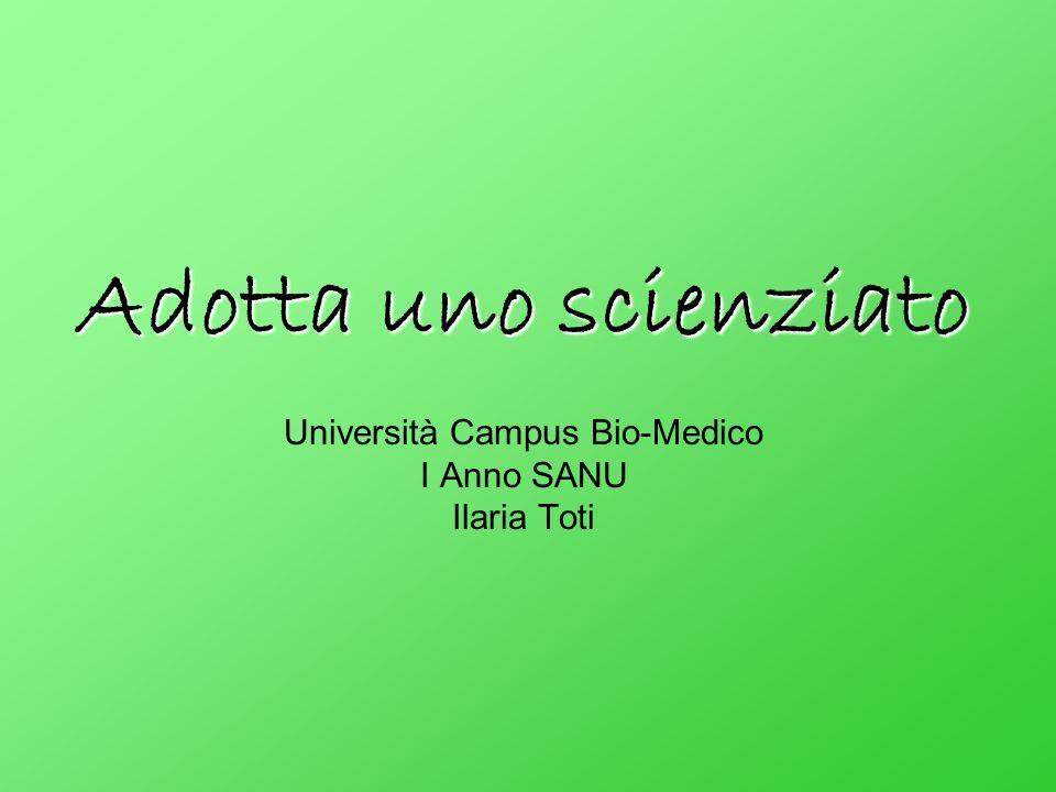 Adotta uno scienziato Università Campus Bio-Medico I Anno SANU Ilaria Toti