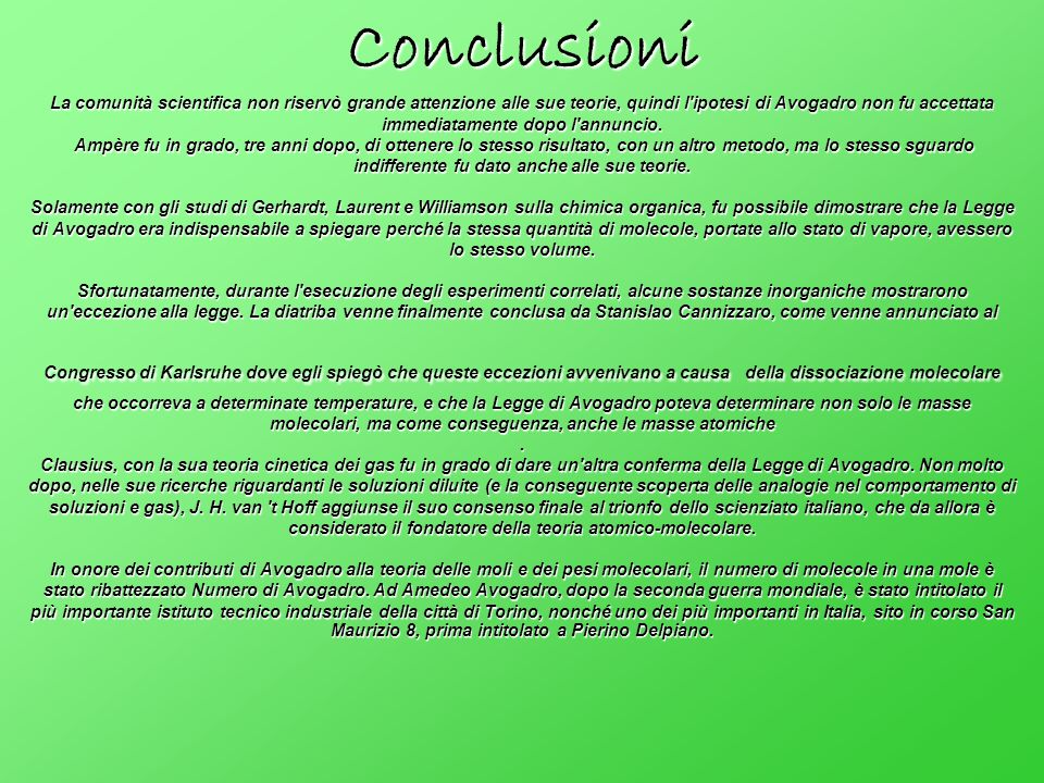 Conclusioni La comunità scientifica non riservò grande attenzione alle sue teorie, quindi l ipotesi di Avogadro non fu accettata immediatamente dopo l annuncio.