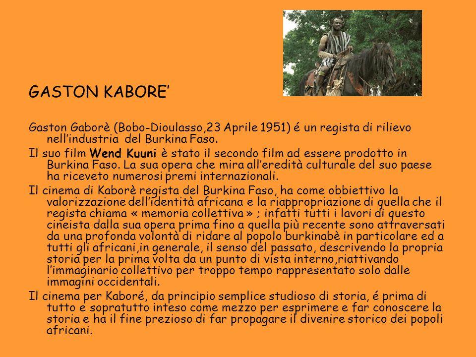 GASTON KABORE'Gaston Gaborè (Bobo-Dioulasso,23 Aprile 1951) é un regista di rilievo nell'industria del Burkina Faso.