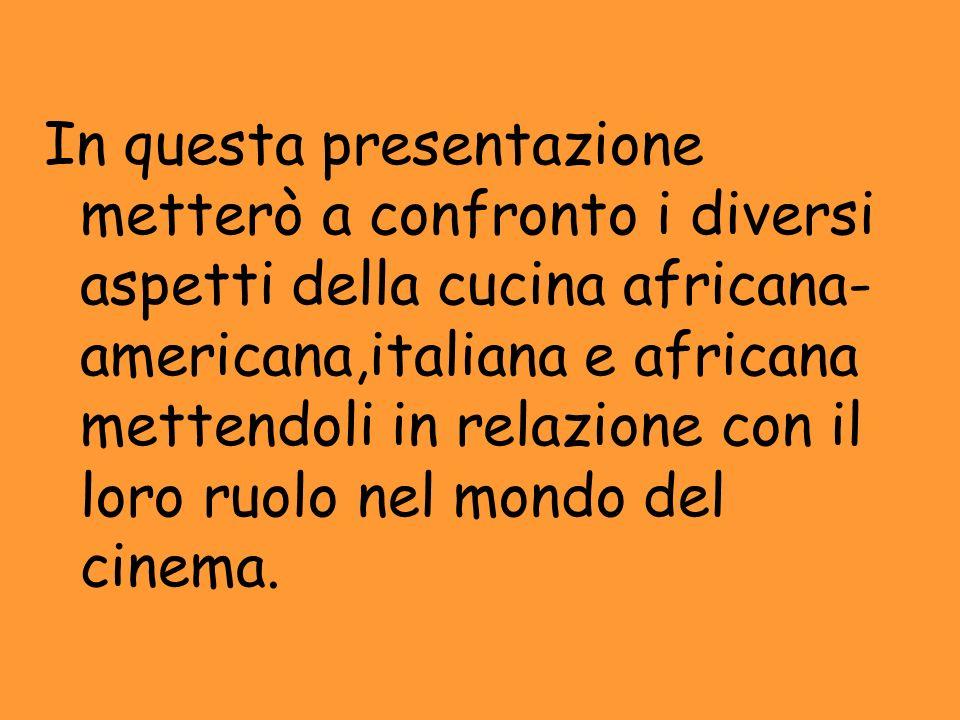 In questa presentazione metterò a confronto i diversi aspetti della cucina africana-americana,italiana e africana mettendoli in relazione con il loro ruolo nel mondo del cinema.