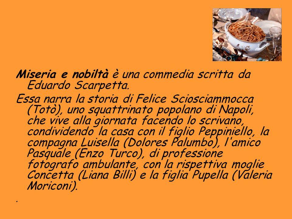 Miseria e nobiltà è una commedia scritta da Eduardo Scarpetta.