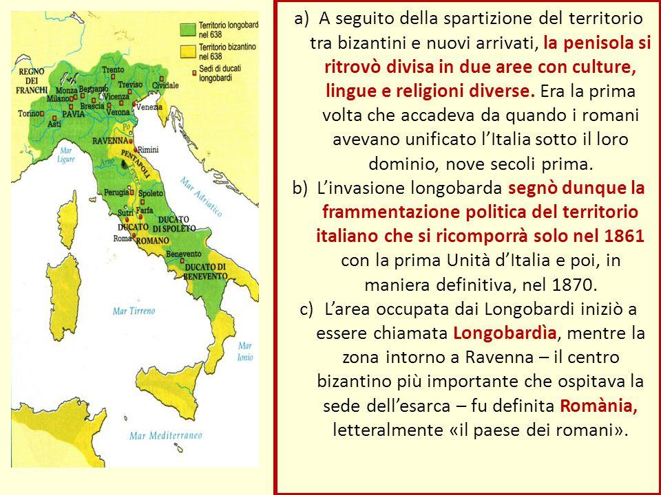 A seguito della spartizione del territorio tra bizantini e nuovi arrivati, la penisola si ritrovò divisa in due aree con culture, lingue e religioni diverse. Era la prima volta che accadeva da quando i romani avevano unificato l'Italia sotto il loro dominio, nove secoli prima.