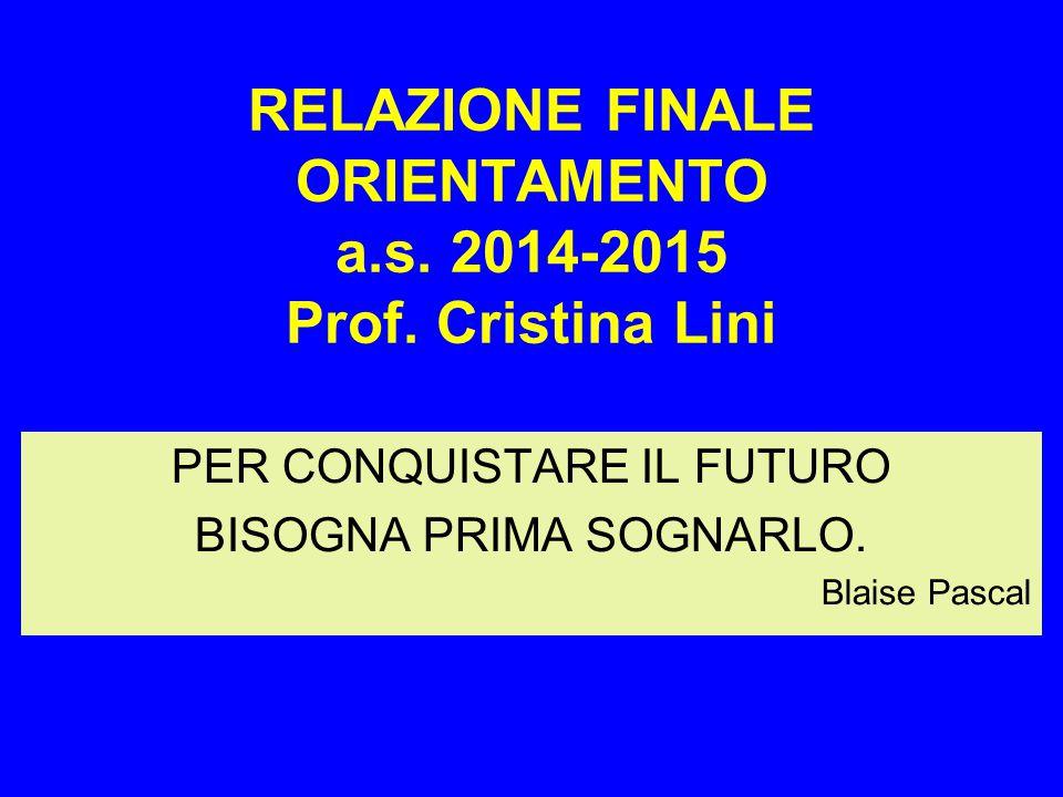 RELAZIONE FINALE ORIENTAMENTO a.s. 2014-2015 Prof. Cristina Lini