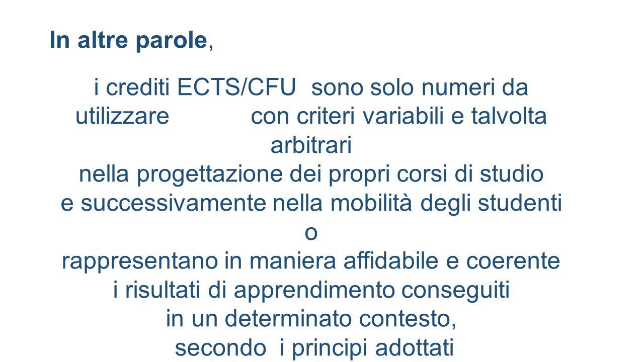 In altre parole, i crediti ECTS/CFU sono solo numeri da utilizzare con criteri variabili e talvolta arbitrari.
