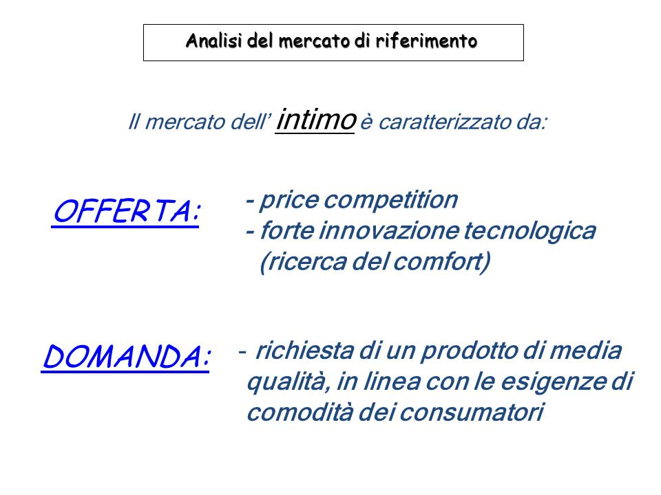 OFFERTA: DOMANDA: - price competition - forte innovazione tecnologica