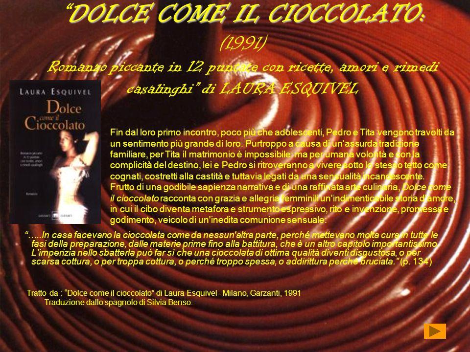 DOLCE COME IL CIOCCOLATO: (1991) Romanzo piccante in 12 puntate con ricette, amori e rimedi casalinghi di LAURA ESQUIVEL