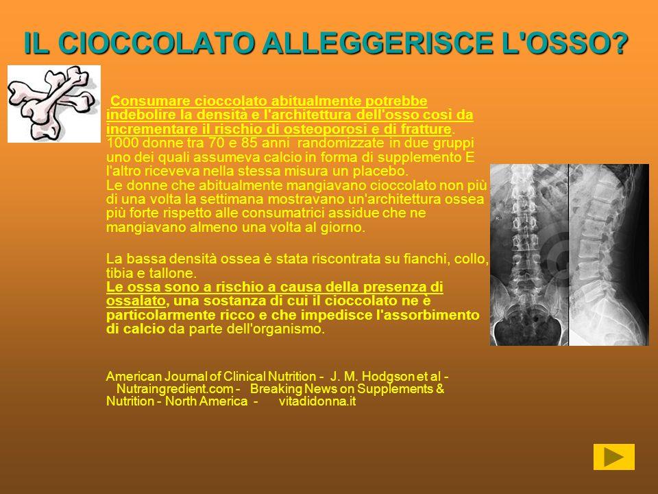 IL CIOCCOLATO ALLEGGERISCE L OSSO