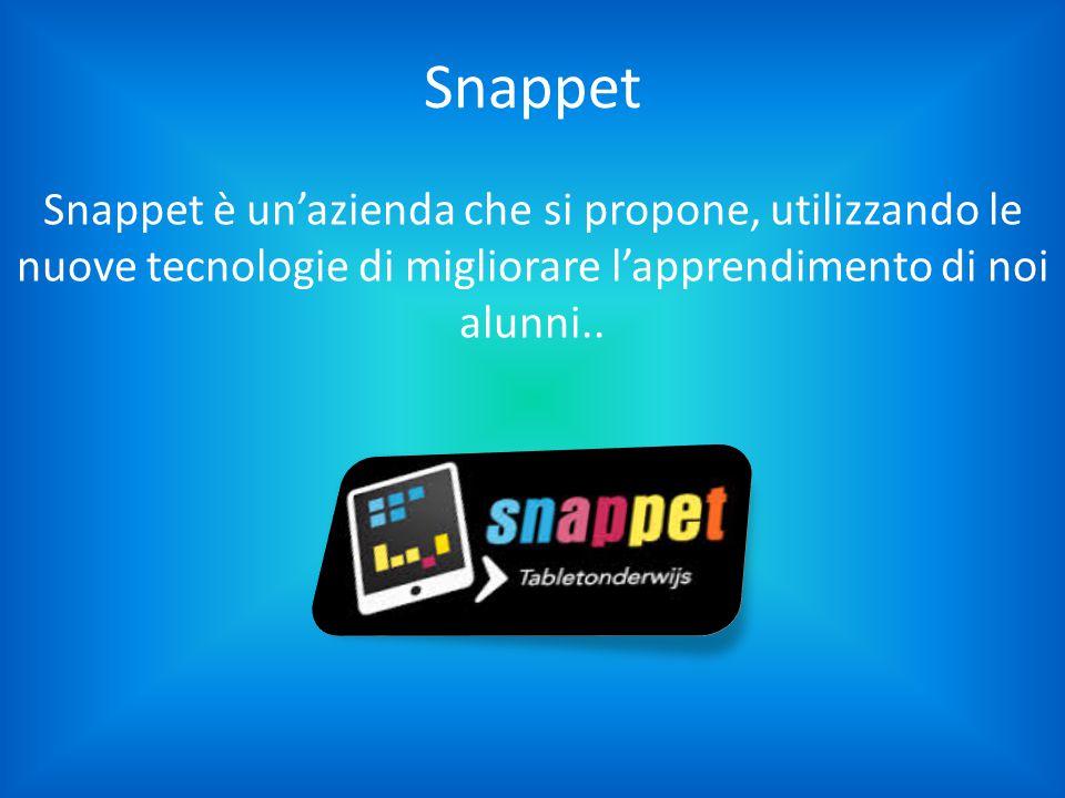 Snappet Snappet è un'azienda che si propone, utilizzando le nuove tecnologie di migliorare l'apprendimento di noi alunni..