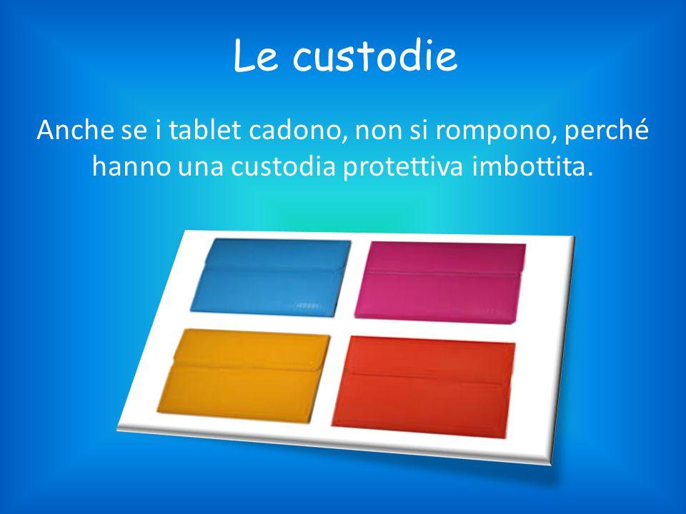 Le custodie Anche se i tablet cadono, non si rompono, perché hanno una custodia protettiva imbottita.