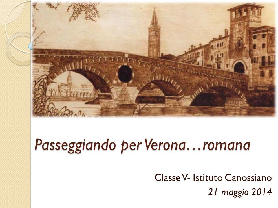 Passeggiando per Verona…romana