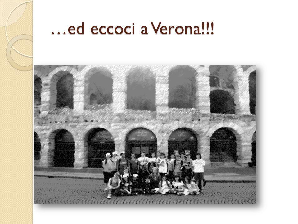 …ed eccoci a Verona!!!
