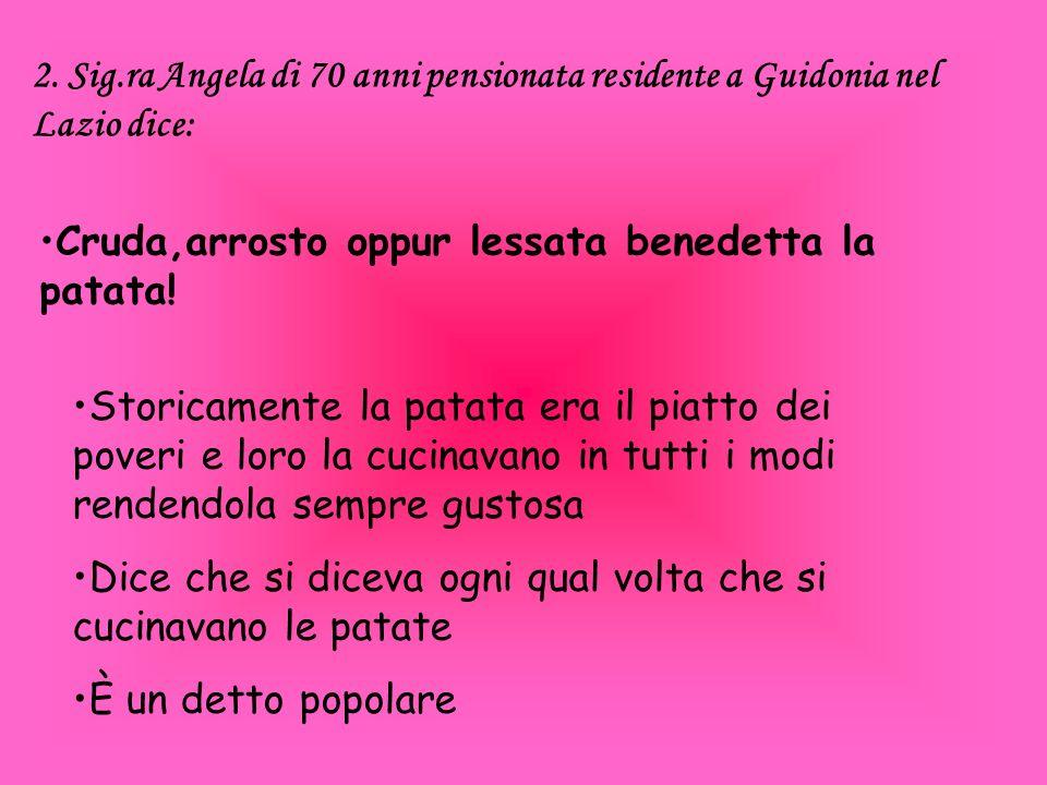 2. Sig.ra Angela di 70 anni pensionata residente a Guidonia nel Lazio dice: