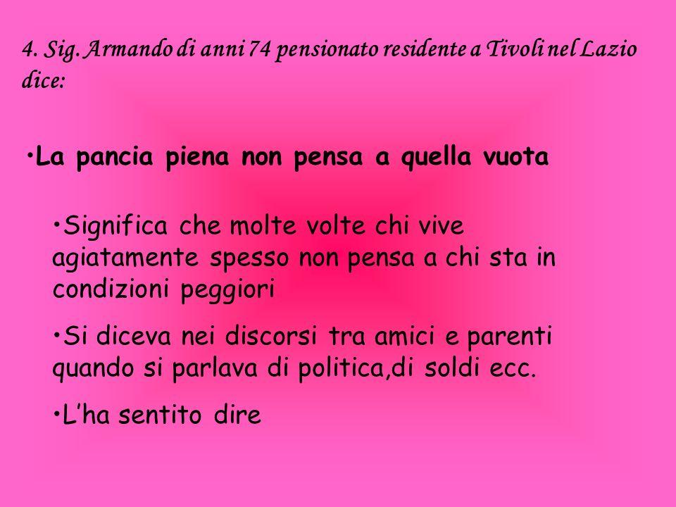 4. Sig. Armando di anni 74 pensionato residente a Tivoli nel Lazio dice: