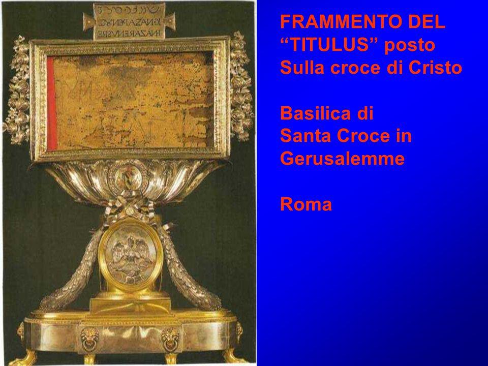 FRAMMENTO DEL TITULUS posto Sulla croce di Cristo Basilica di Santa Croce in Gerusalemme Roma