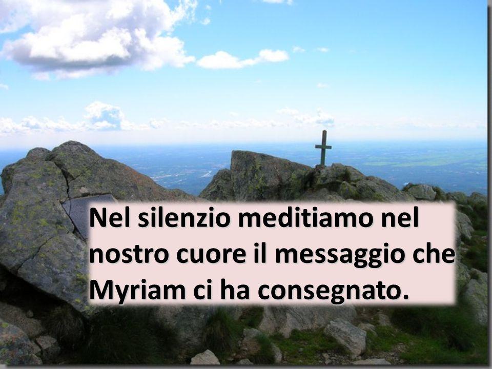 Nel silenzio meditiamo nel nostro cuore il messaggio che Myriam ci ha consegnato.