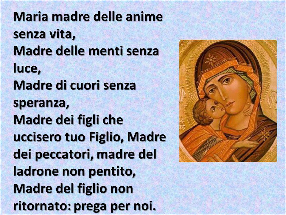 Maria madre delle anime senza vita,
