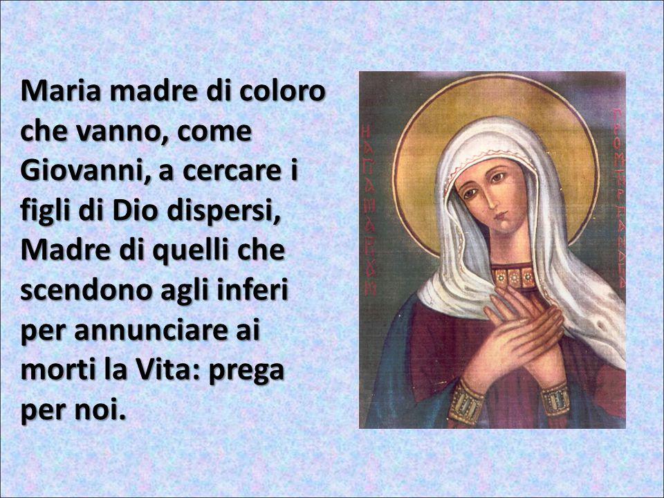 Maria madre di coloro che vanno, come Giovanni, a cercare i figli di Dio dispersi,