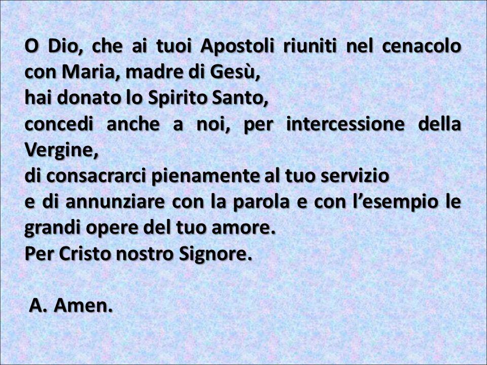 O Dio, che ai tuoi Apostoli riuniti nel cenacolo con Maria, madre di Gesù,