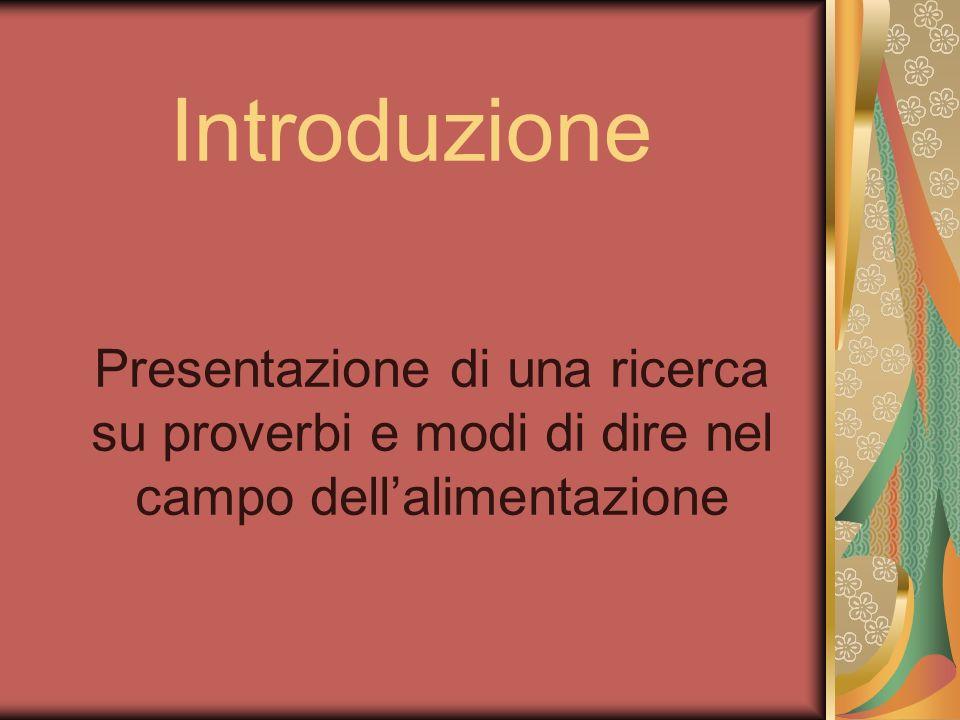 Introduzione Presentazione di una ricerca su proverbi e modi di dire nel campo dell'alimentazione