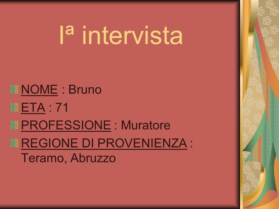 Iª intervista NOME : Bruno ETA : 71 PROFESSIONE : Muratore