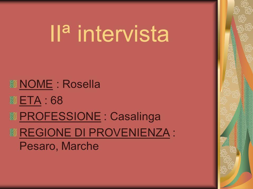 IIª intervista NOME : Rosella ETA : 68 PROFESSIONE : Casalinga