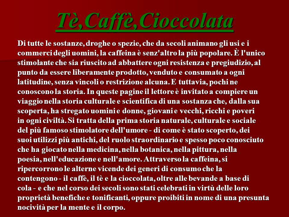 Tè,Caffè,Cioccolata Di tutte le sostanze, droghe o spezie, che da secoli animano gli usi e i.