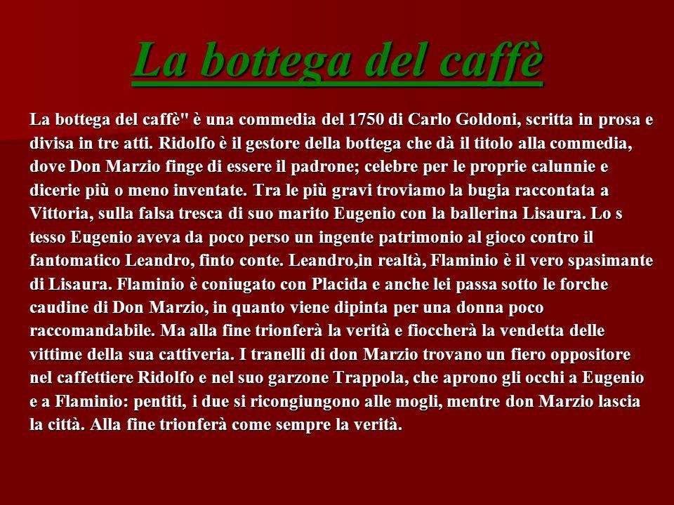 La bottega del caffè La bottega del caffè è una commedia del 1750 di Carlo Goldoni, scritta in prosa e.