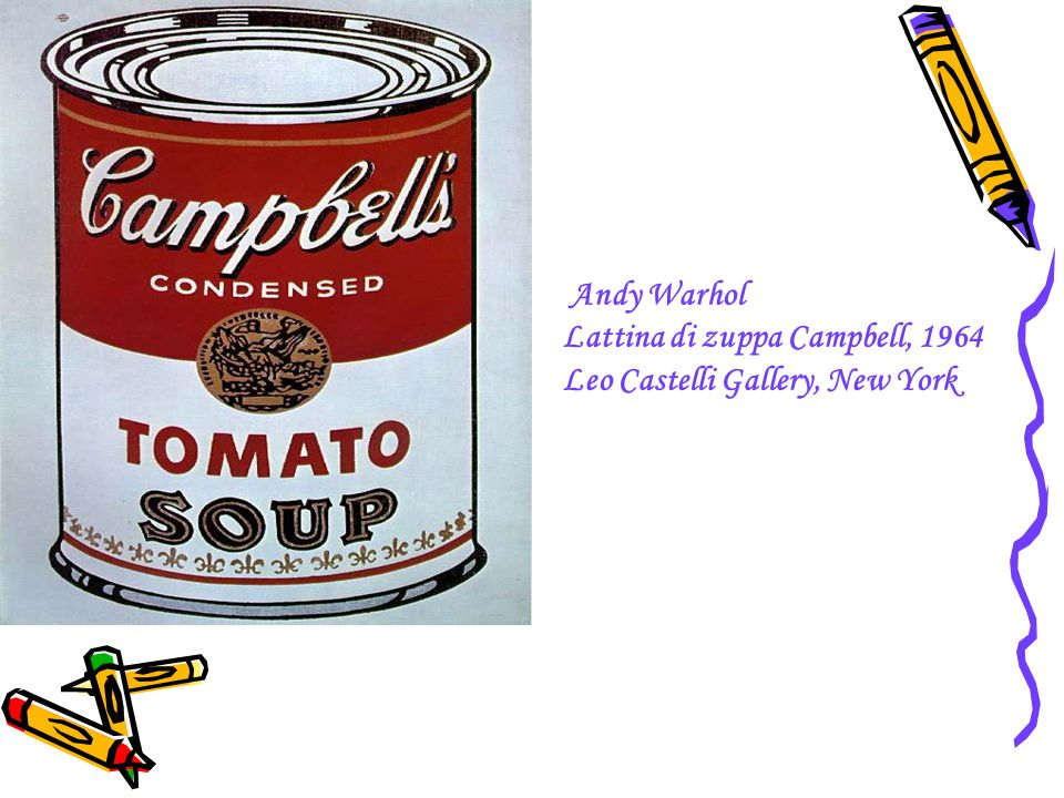 Andy Warhol Lattina di zuppa Campbell, 1964 Leo Castelli Gallery, New York