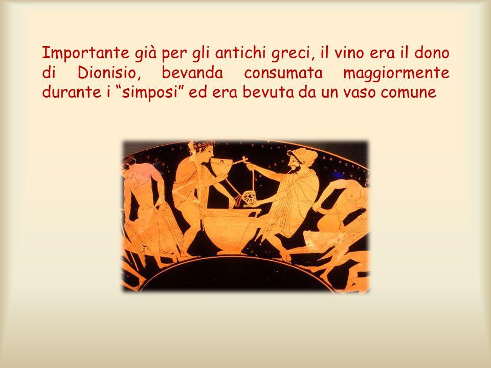 Importante già per gli antichi greci, il vino era il dono di Dionisio, bevanda consumata maggiormente durante i simposi ed era bevuta da un vaso comune