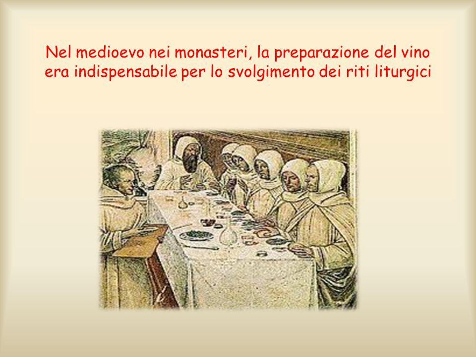 Nel medioevo nei monasteri, la preparazione del vino era indispensabile per lo svolgimento dei riti liturgici