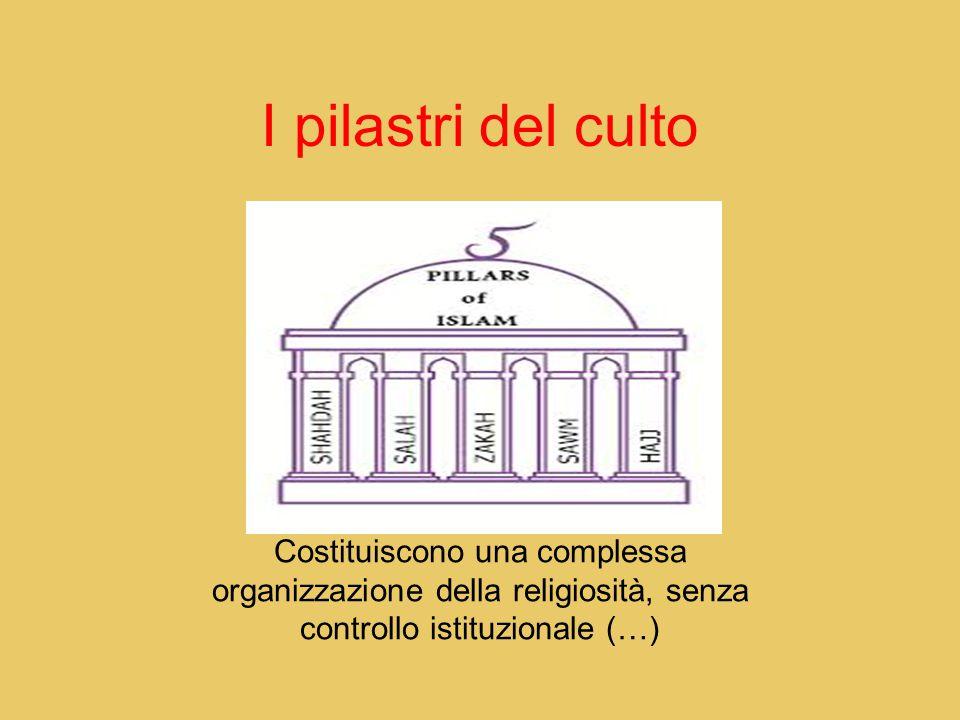 I pilastri del culto Costituiscono una complessa organizzazione della religiosità, senza controllo istituzionale (…)